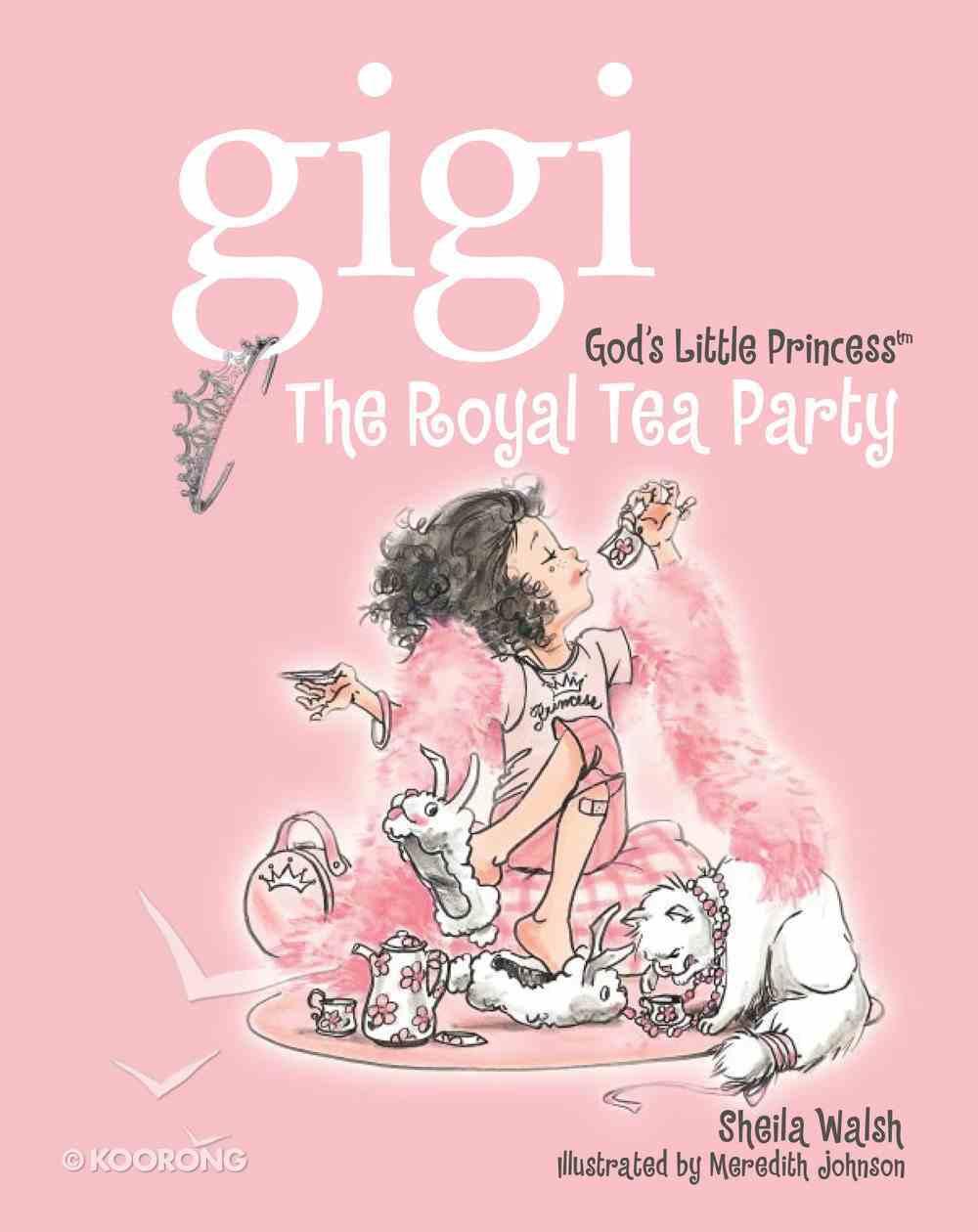 The Royal Tea Party (Gigi, God's Little Princess Series) eBook