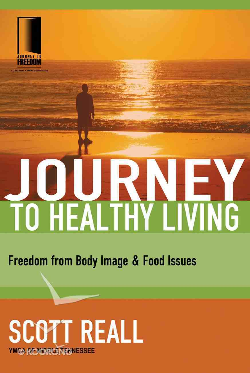 Journey to Healthy Living (Journey To Freedom Study Series) eBook
