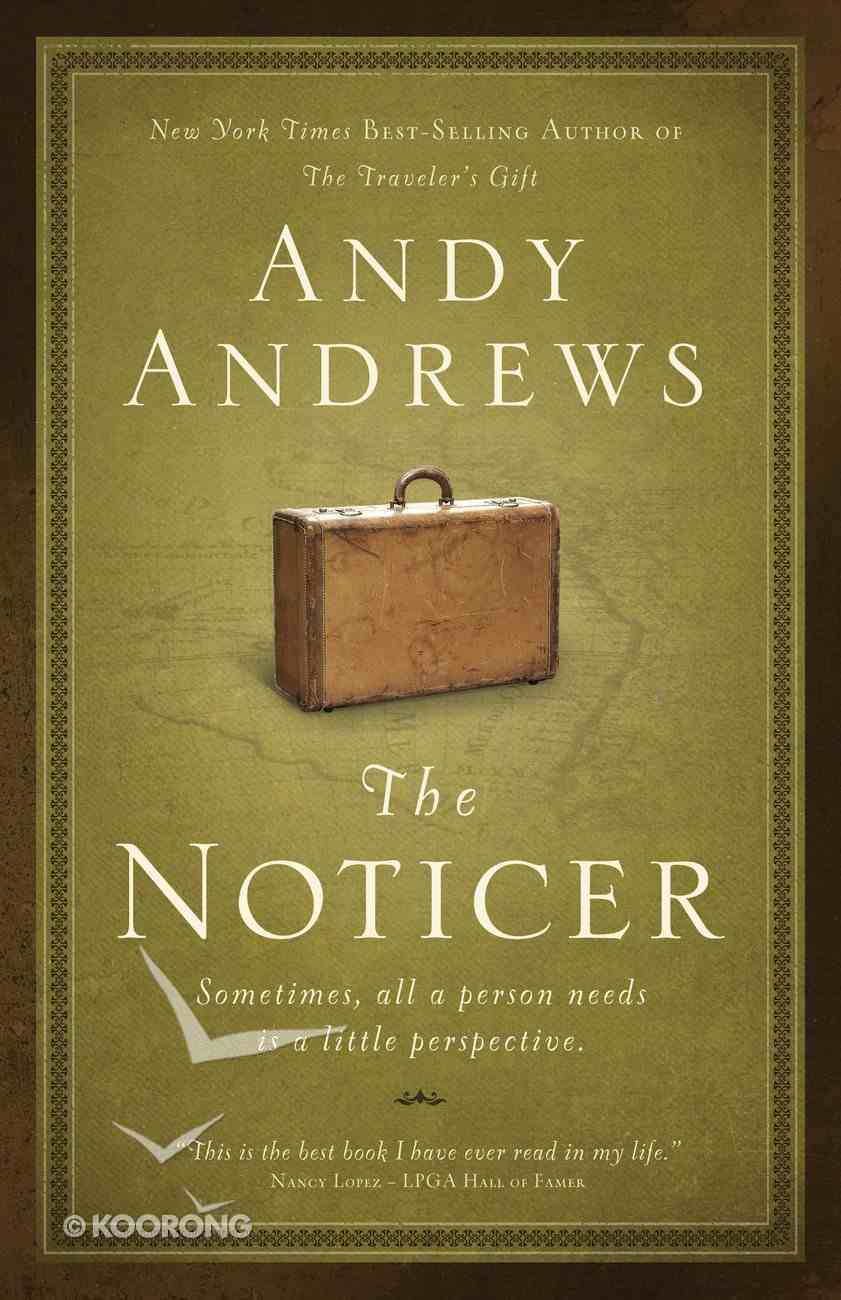 Noticer, the - a Story of Perspective About Life's Greatest Challenges (#01 in Noticer Trilogy Series) eBook