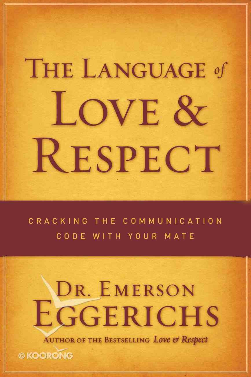The Language of Love and Respect: Cracking the Communication Code With Your Mate eBook