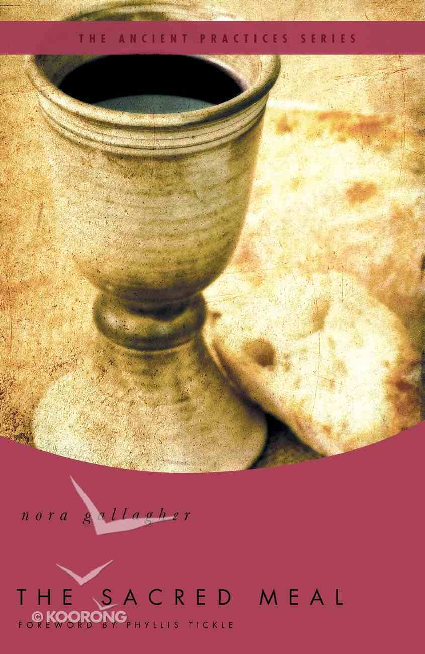 The Sacred Meal (The Ancient Practices Series) eBook