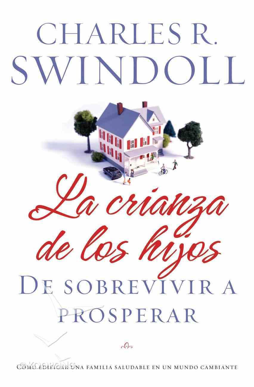 La Crianza De Los Hijos: De Sobrevivir a Prosperar (Spa) (Spanish) eBook