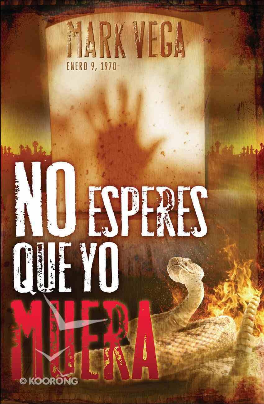 No Esperes Que Yo Muera (Spa) (Spanish) eBook