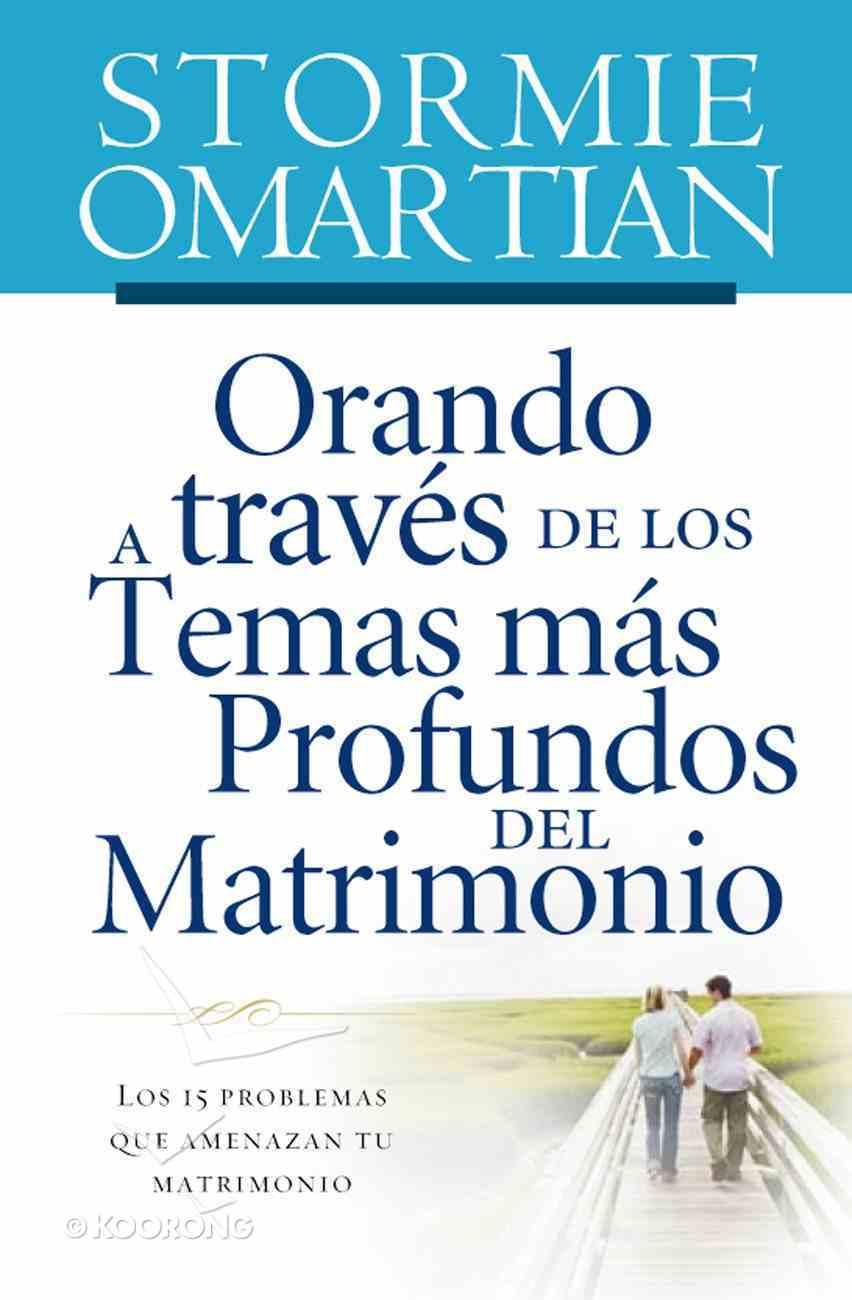 Orando a Traves De Los Temas Mas Profundos Del Matrimonio (Spanish) (Spa) (Praying Through The Deeper Issues Of Marriage) eBook
