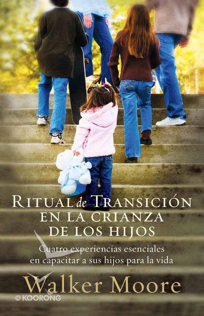 Ritual De Transicion En La Crianza De Los Hijos (Spanish) (Spa) (Rite Of Passage Parenting) eBook