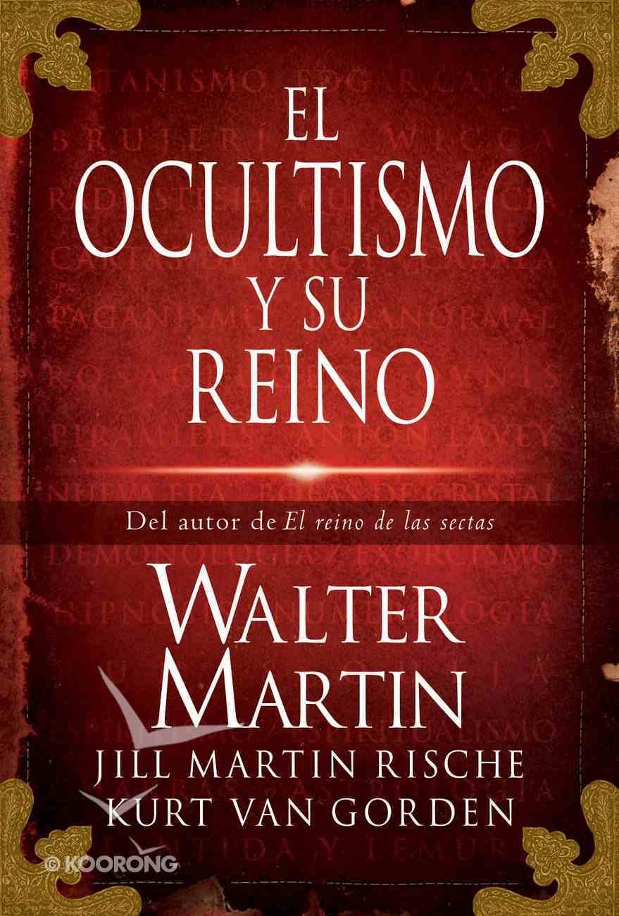 El Ocultismo Y Su Reino (Spa) (The Kingdom Of The Occult) eBook