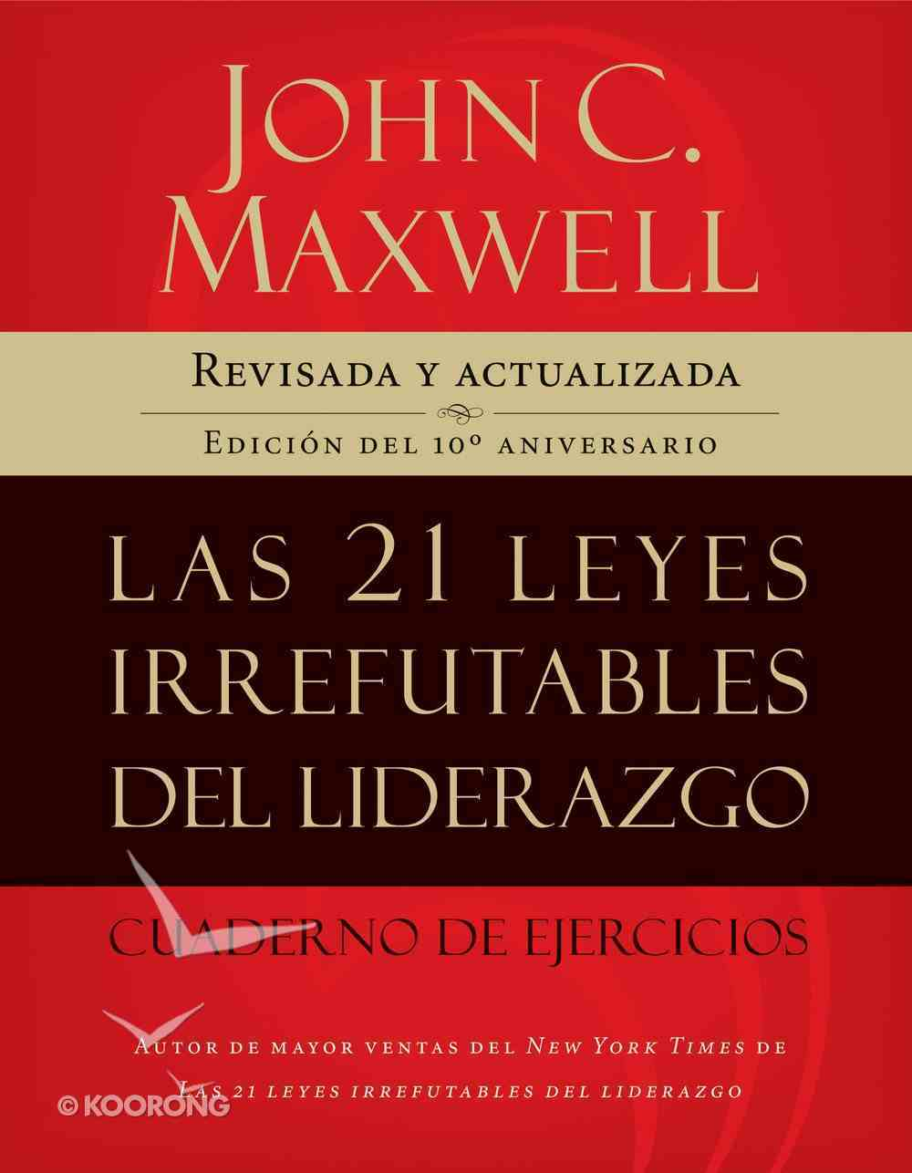 Las 21 Leyes Irrefutables Del Liderazgo, Cuaderno De Ejercicios (Spa) (The 21 Irrefutable Laws Of Leadership Workbook (Spanish) eBook