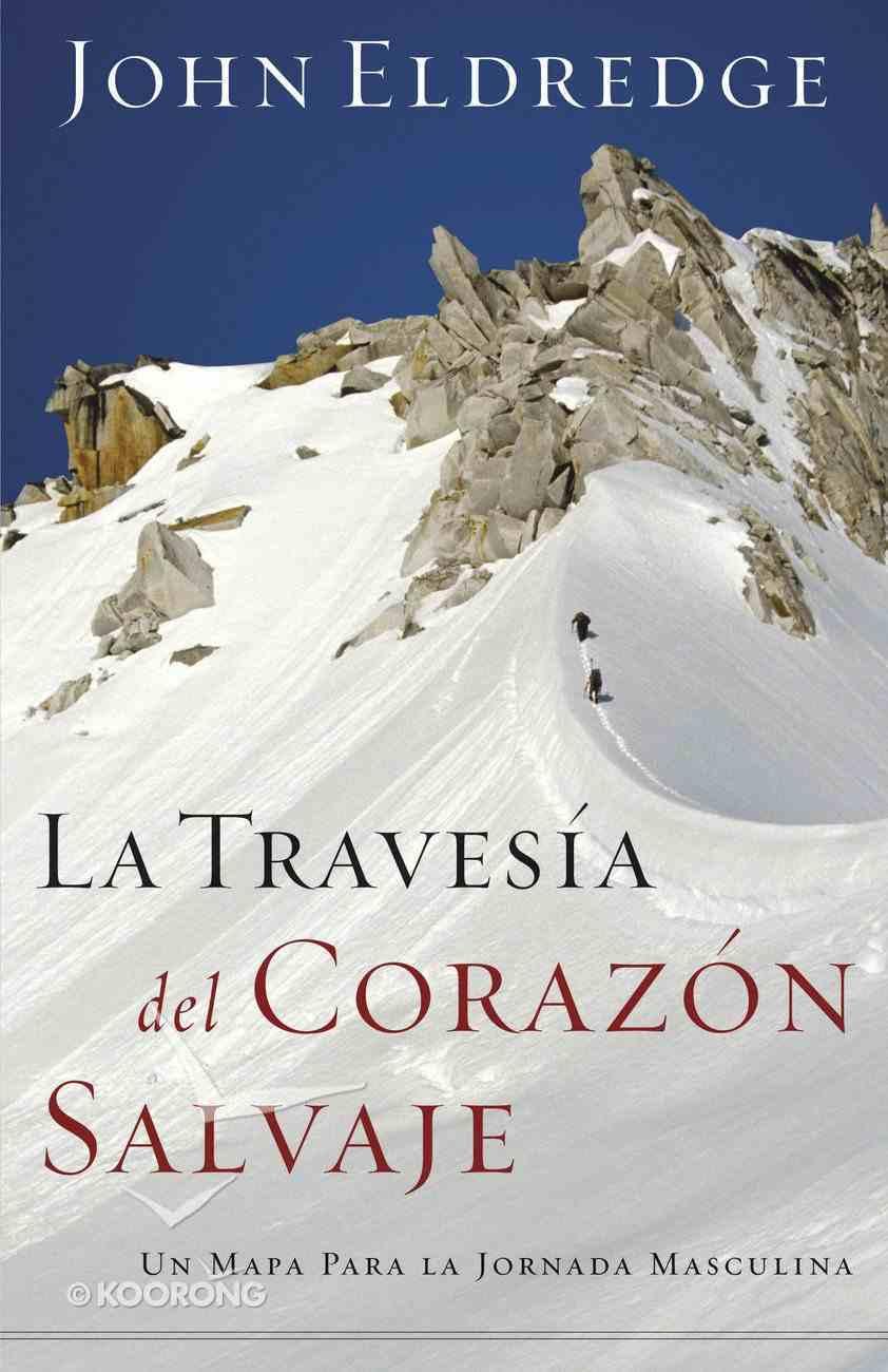 La Travesia Del Corazon Salvaje (Spanish) (Spa) (The Way Of The Wild Heart) eBook