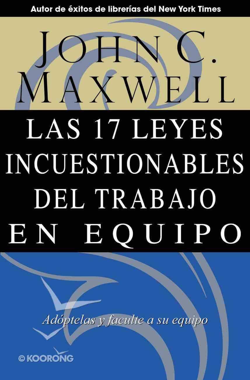 Las 17 Leyes Incuestionables Del Trabajo En Equipo (Spanish) (Spa) (17 Indisputable Laws Of Teamwork) eBook
