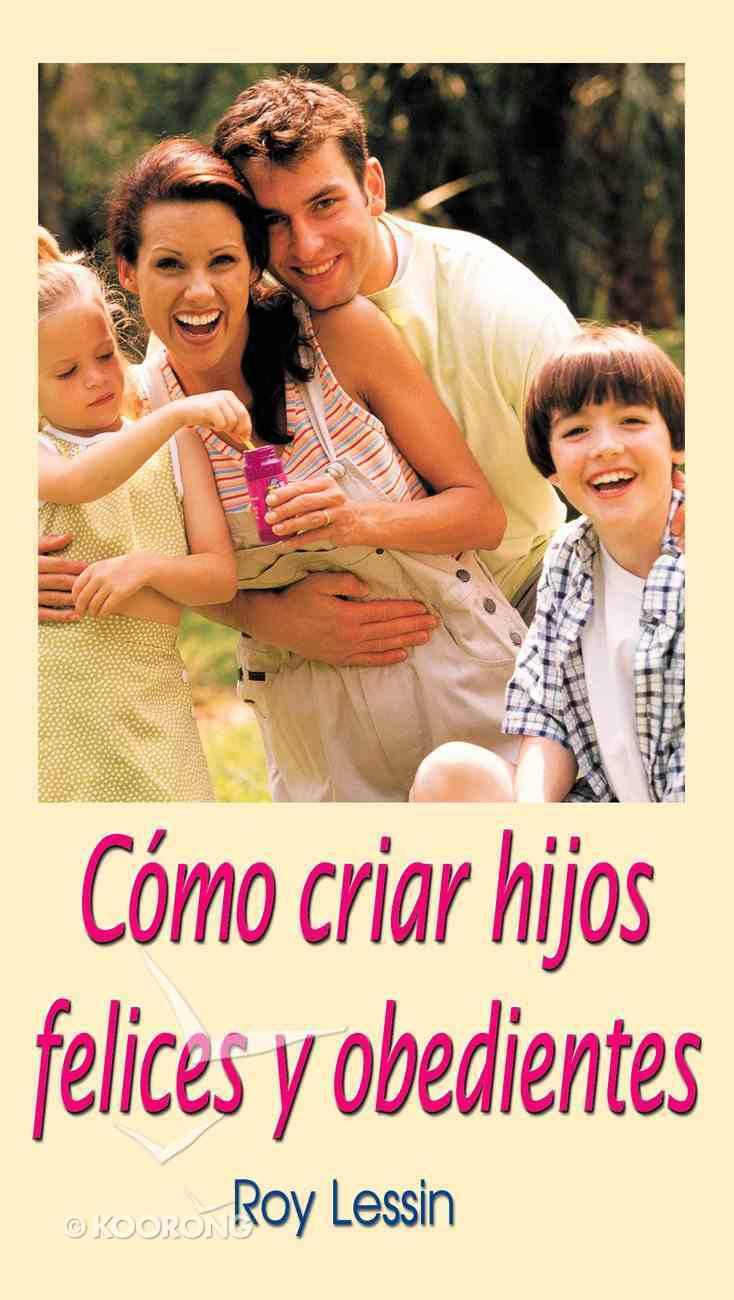 Como Criar Hijos Felices Y Obedientes (Spa) eBook