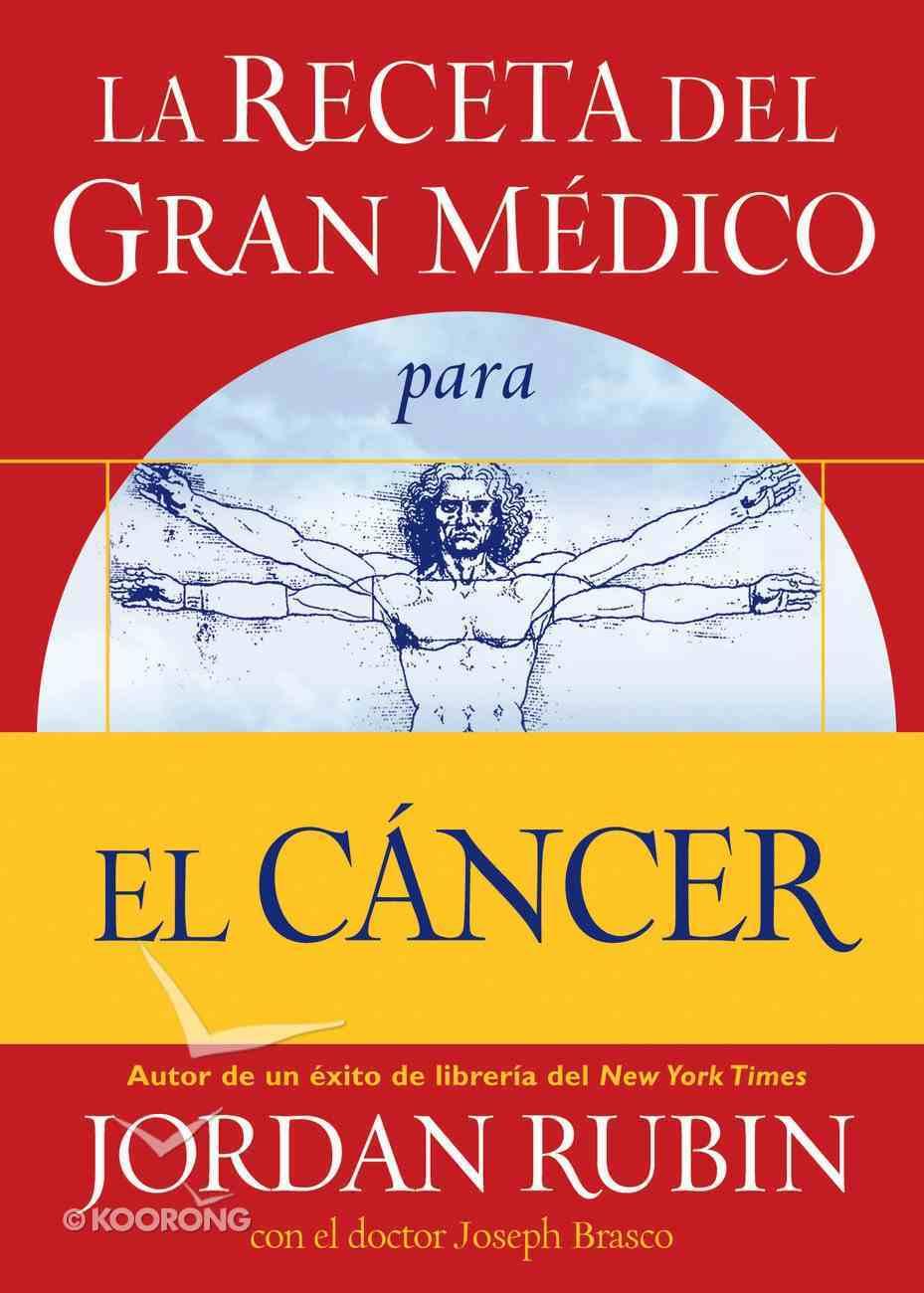 La Receta Del Gran Medico Para El Cancer (Spanish) (Spa) (Great Physician's Prescription For Cancer, The) eBook