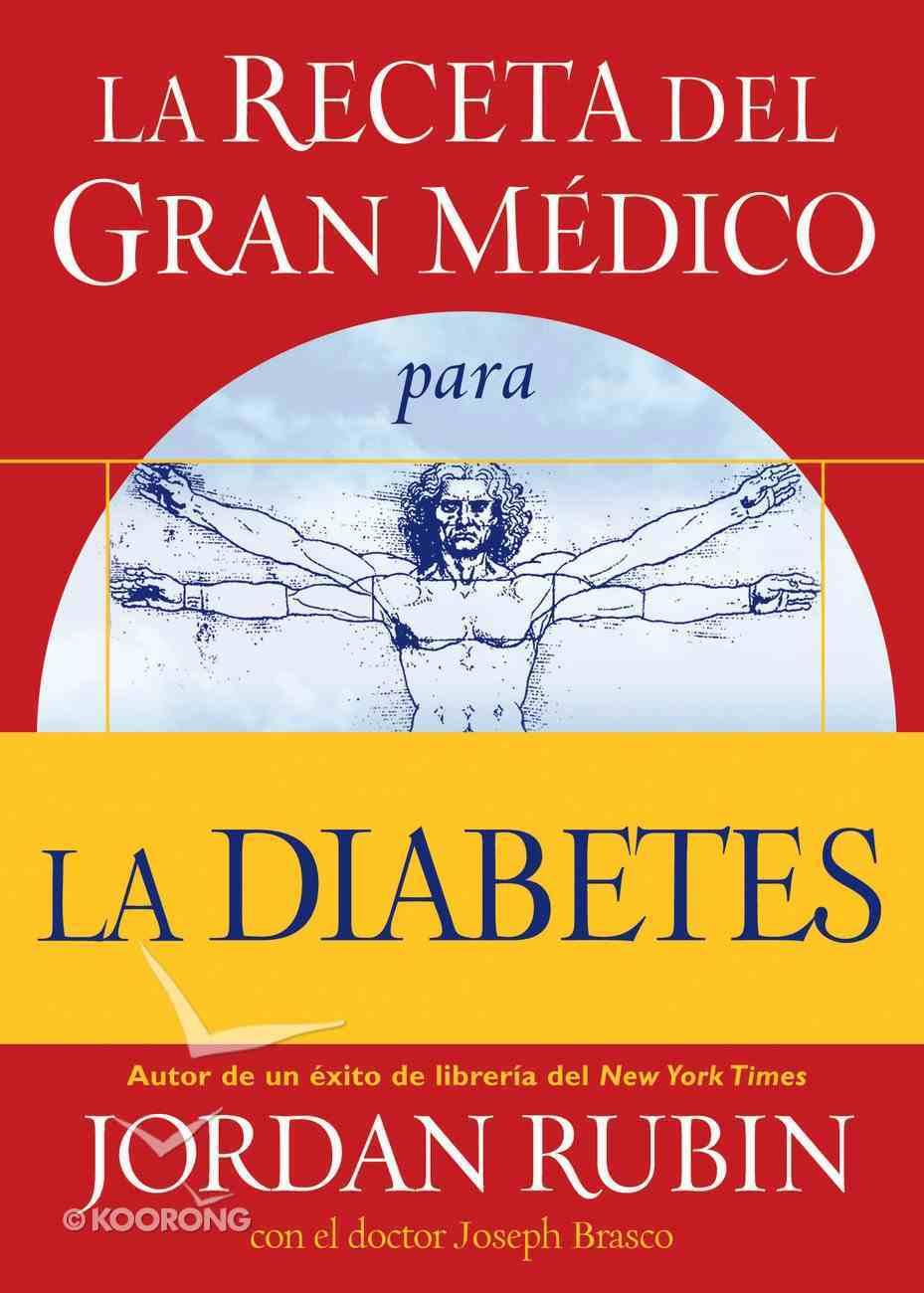 La Receta Del Gran Medico Para La Diabetes (Spa) (Spanish) eBook