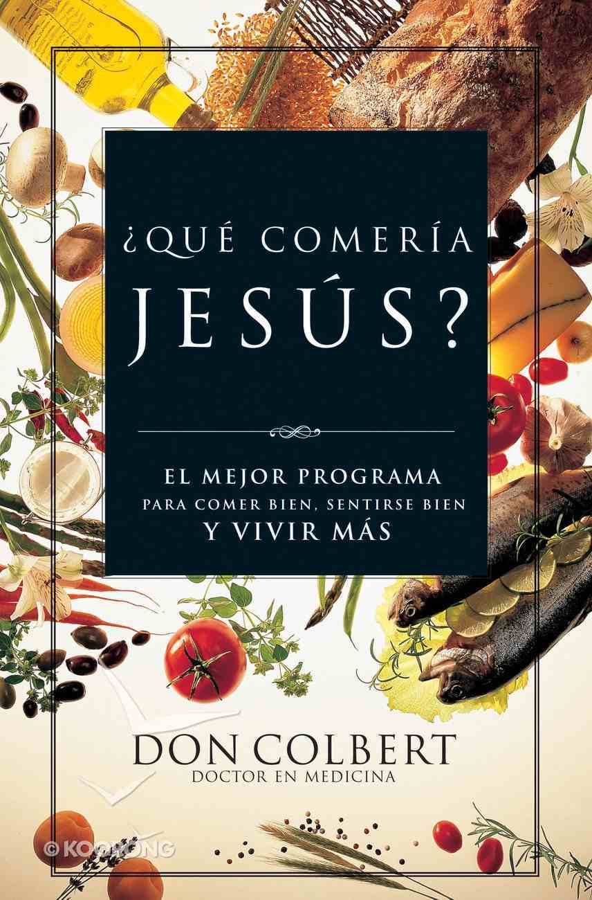 Que Comeria Jesus? (Spanish) (Spa) (What Would Jesus Eat?) eBook