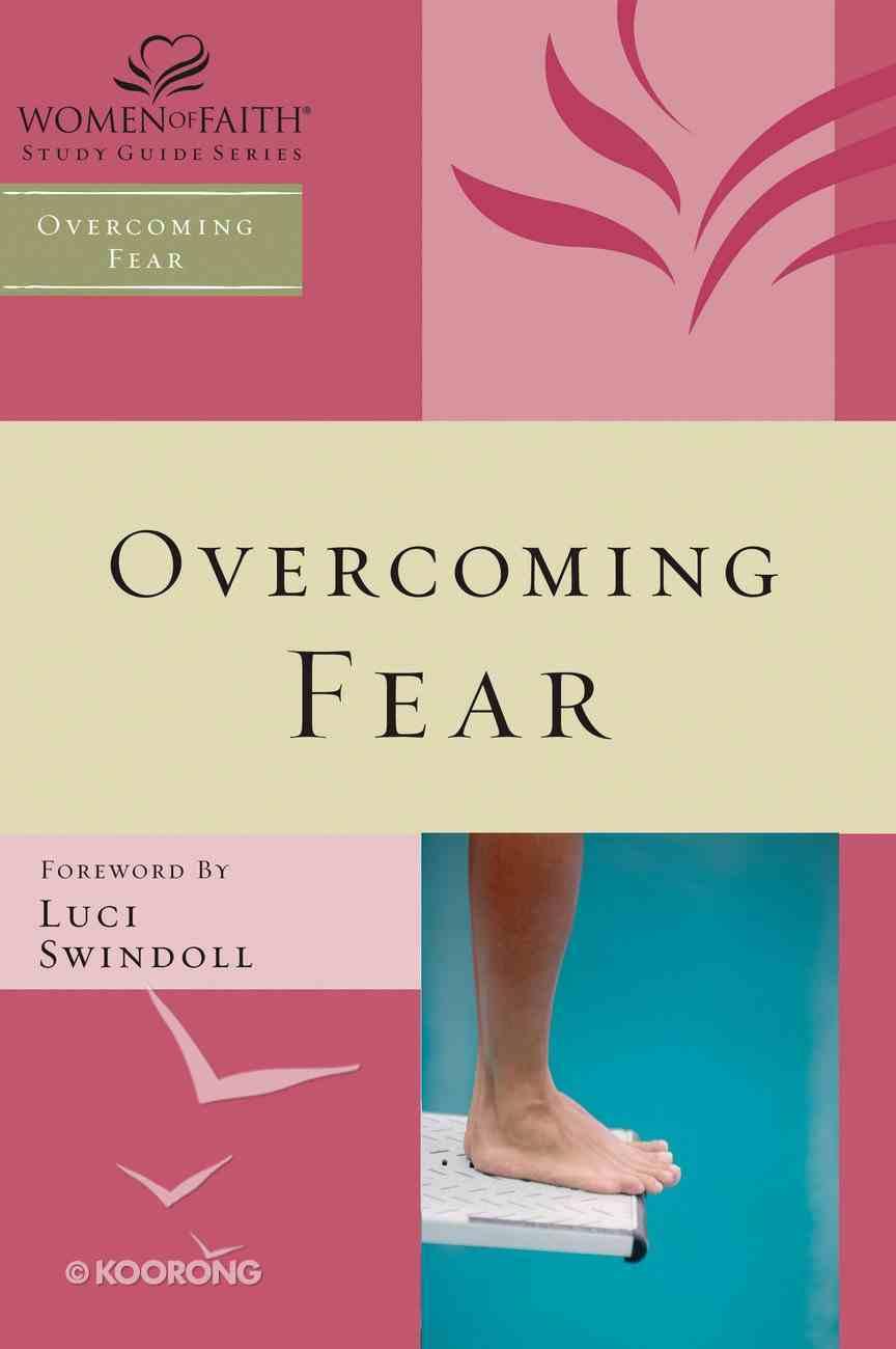 Overcoming Fear (Women Of Faith Bible Study Series) eBook