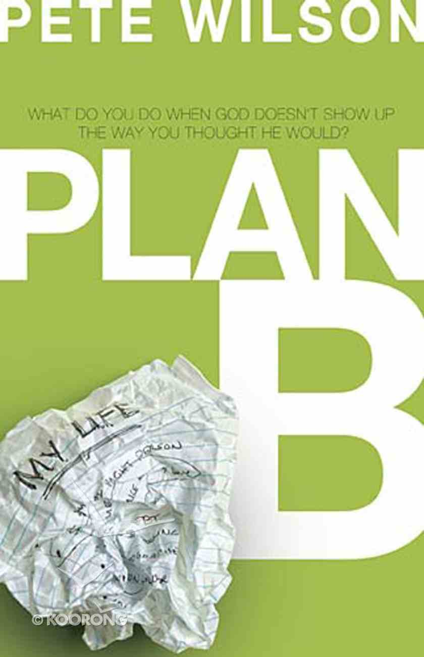 Plan B: What to Do When God Doesn't Show Up the Way You Thought He Would eBook
