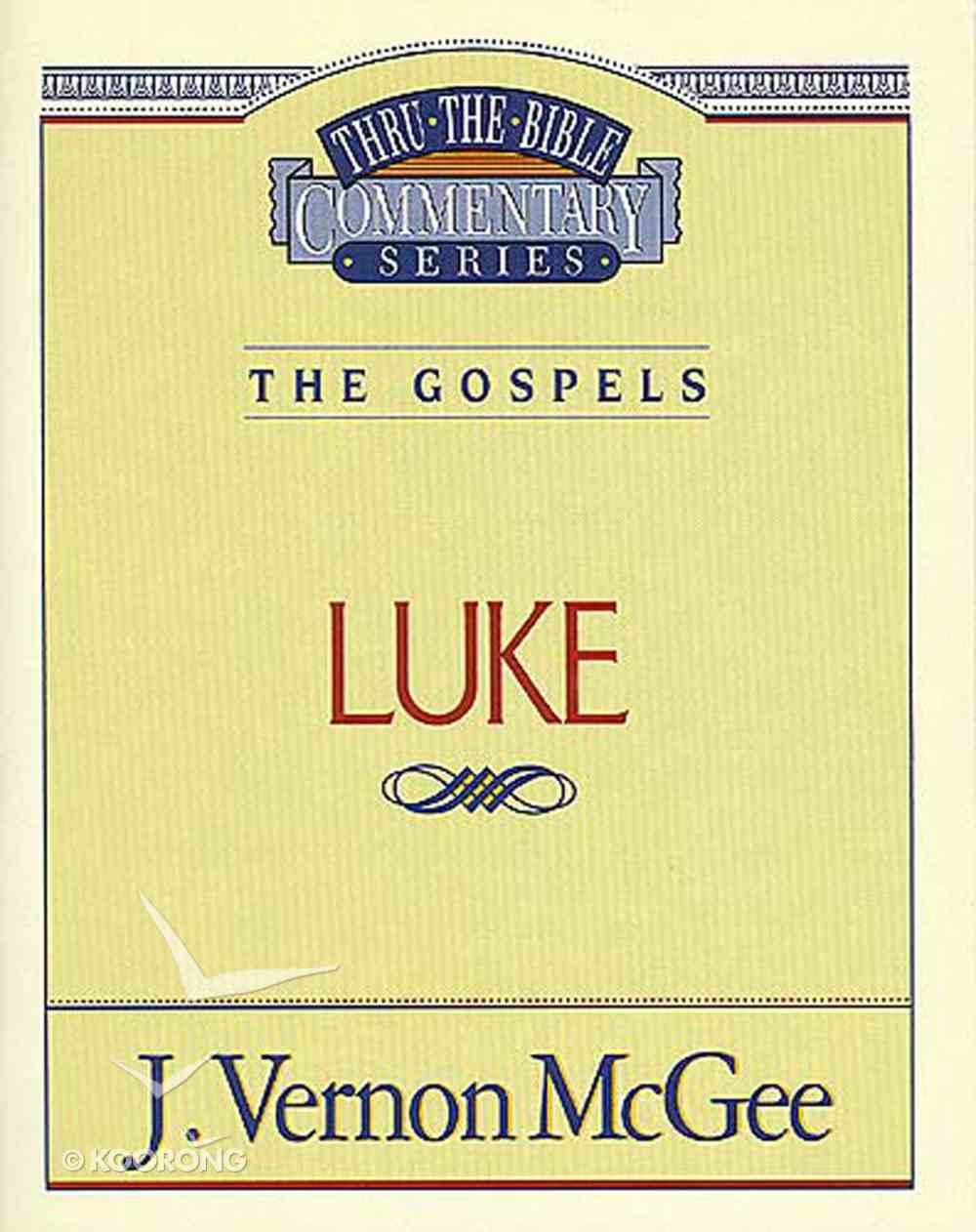 Thru the Bible NT #37: Luke (#37 in Thru The Bible New Testament Series) eBook