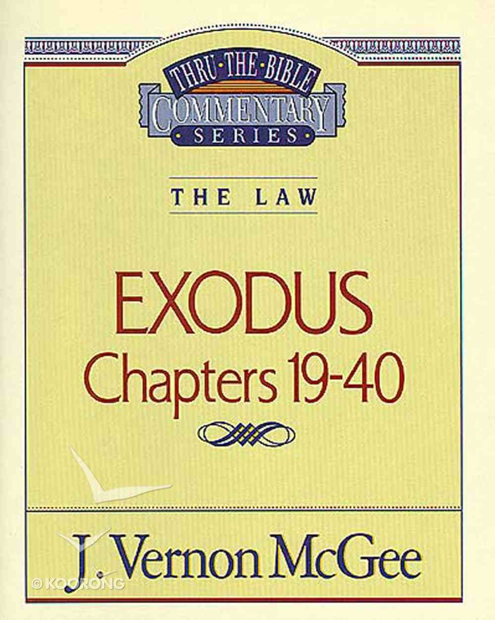 Thru the Bible OT #05: Exodus Chapters 19-40 (Volume 2) (#05 in Thru The Bible Old Testament Series) eBook
