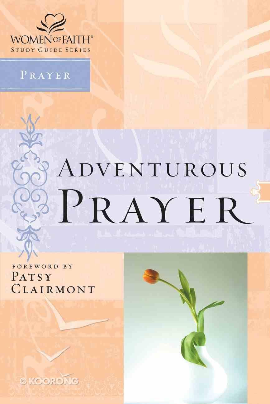 Adventurous Prayer (Women Of Faith Study Guide Series) eBook