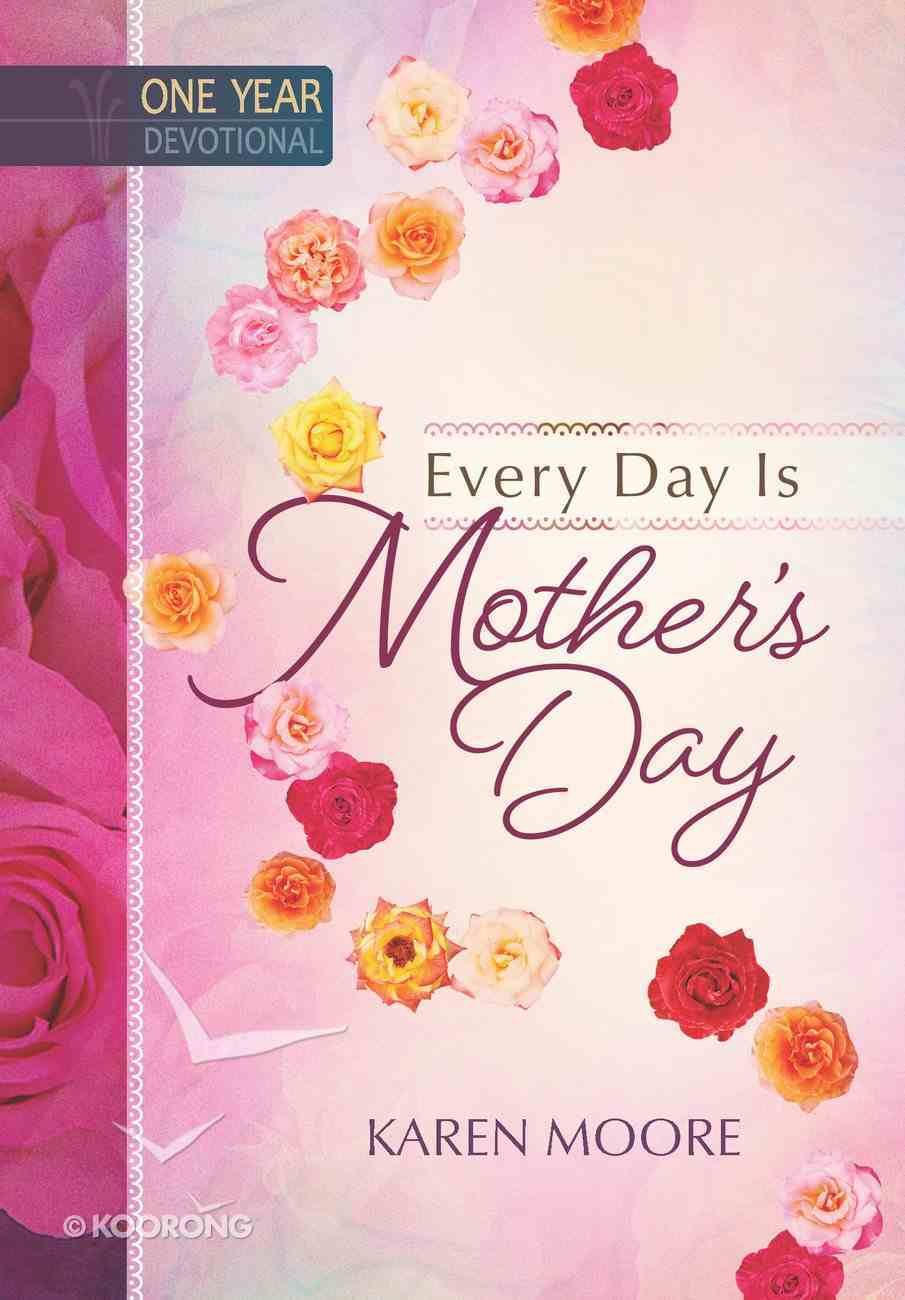 Every Day is Mother's Day (365 Daily Devotions Series) eBook