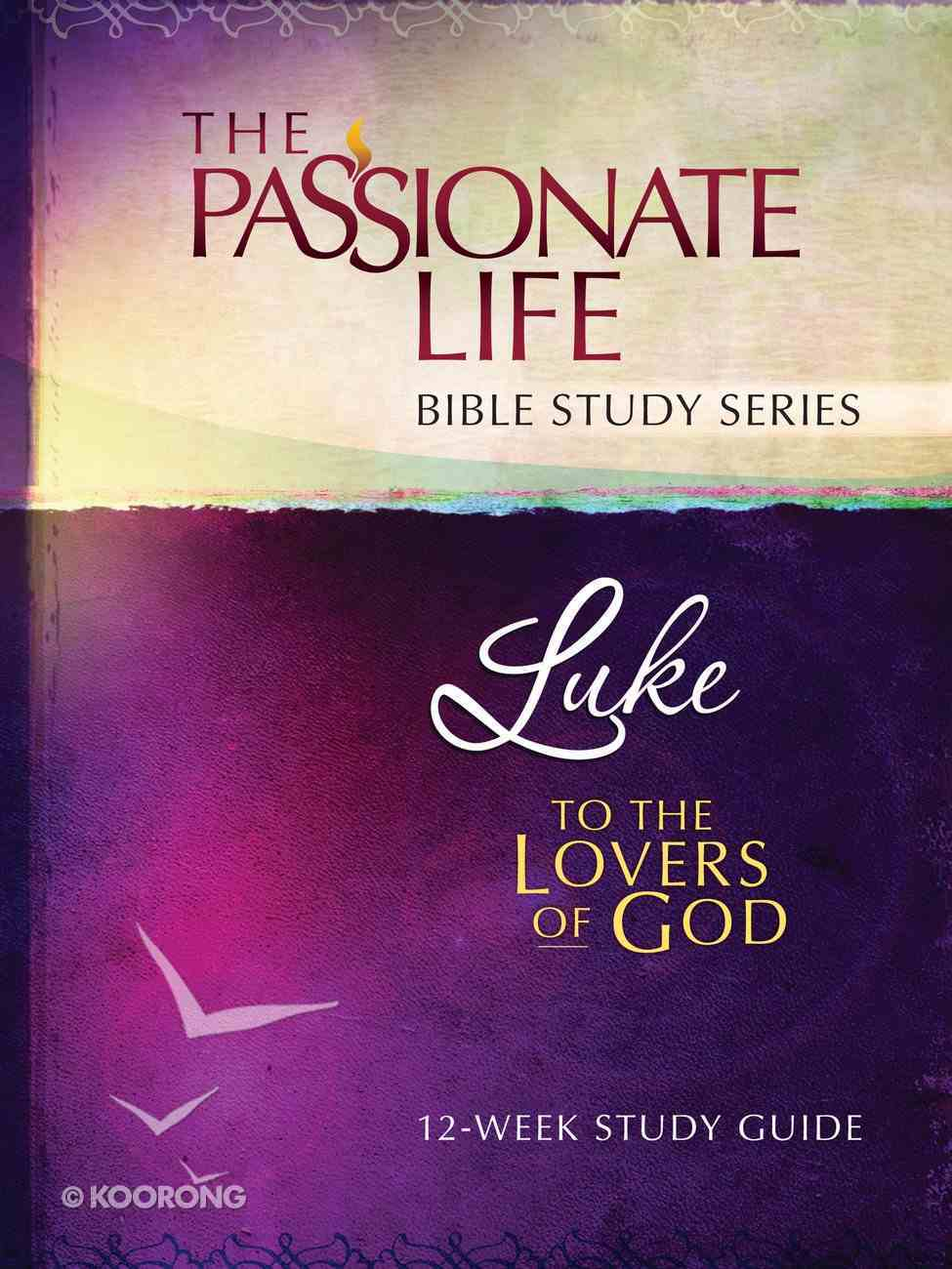 Luke - to the Lovers of God (The Passionate Life Bible Study Series) eBook