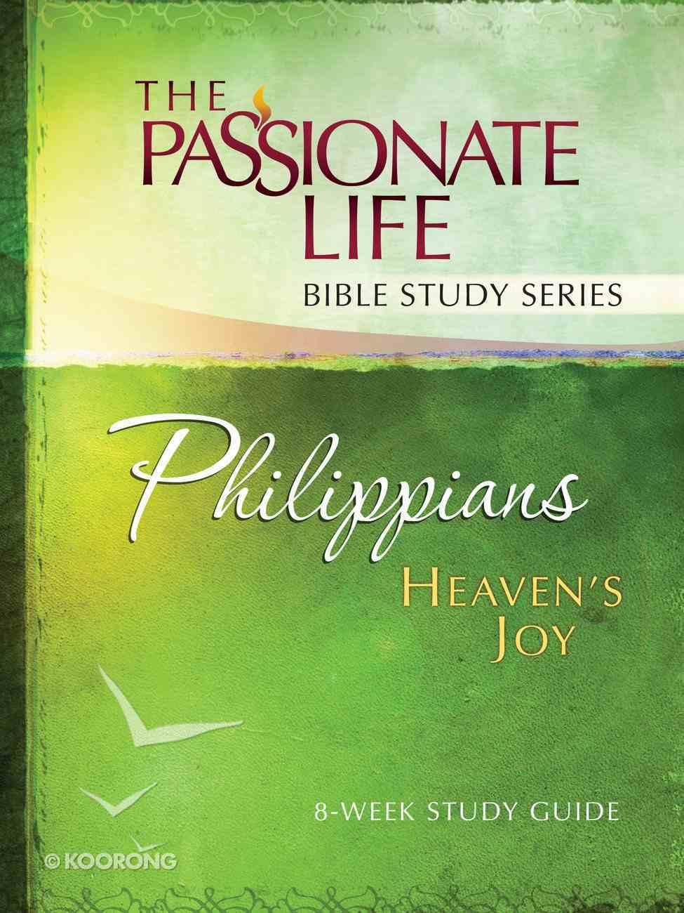 Philippians - Heaven's Joy (The Passionate Life Bible Study Series) eBook