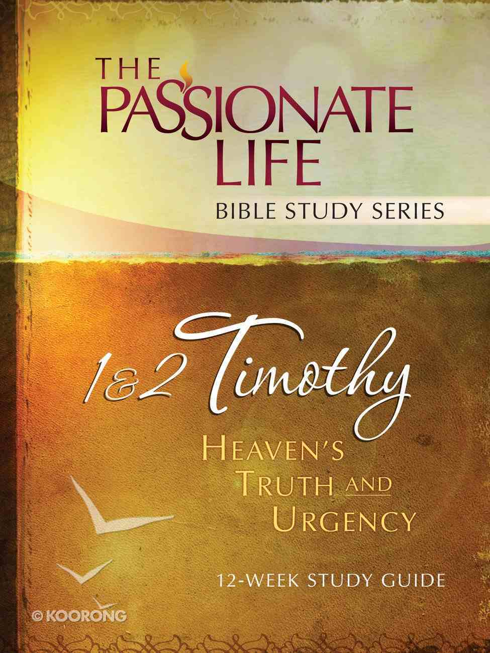 1 & 2 Timothy - Heaven's Truth and Urgency (The Passionate Life Bible Study Series) eBook
