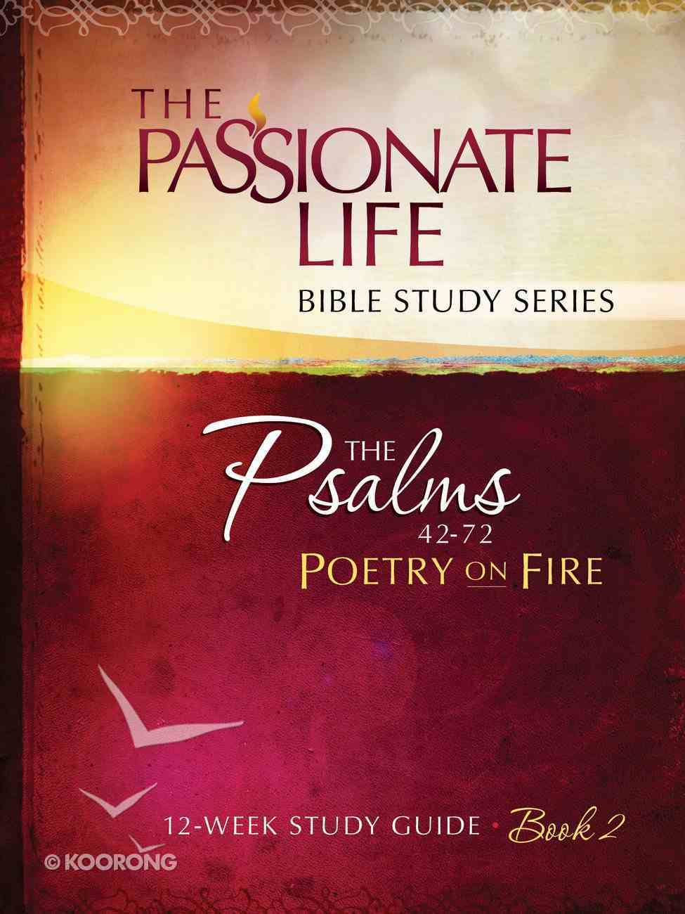 Psalms: Poetry on Fire Book Two 12-Week Study Guide (The Passionate Life Bible Study Series) eBook