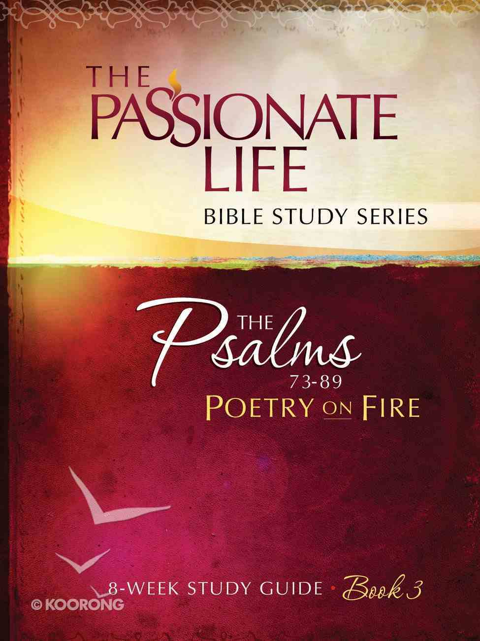 Psalms: Poetry on Fire Book Three 8-Week Study Guide (The Passionate Life Bible Study Series) eBook