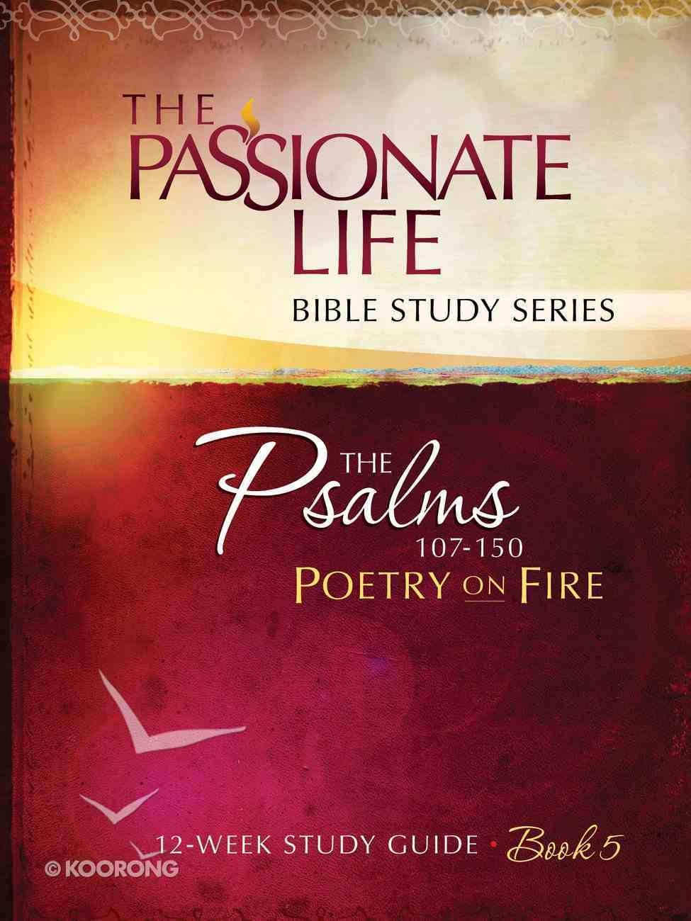 Psalms: Poetry on Fire Book Five 12-Week Study Guide (The Passionate Life Bible Study Series) eBook