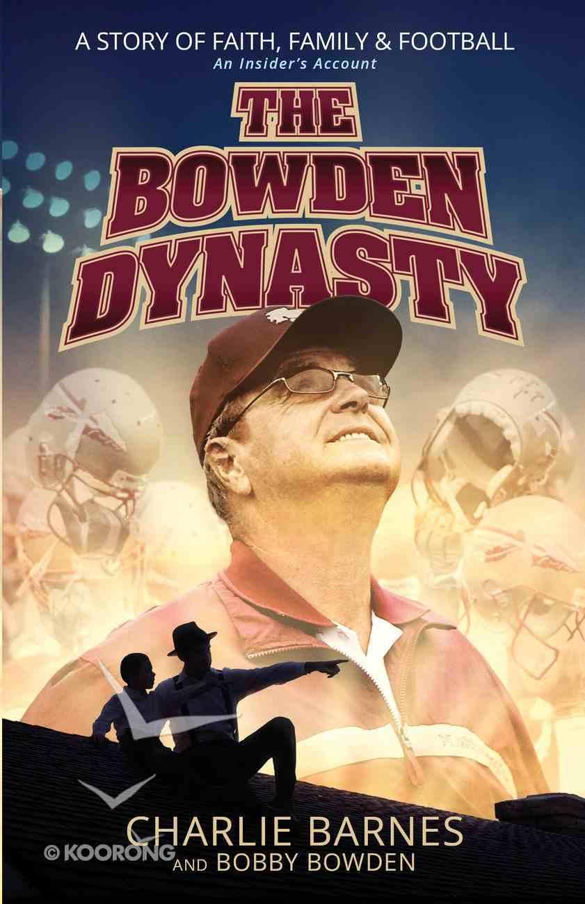 The Bowden Dynasty: A Story of Faith, Family and Football An Insiders Account eBook