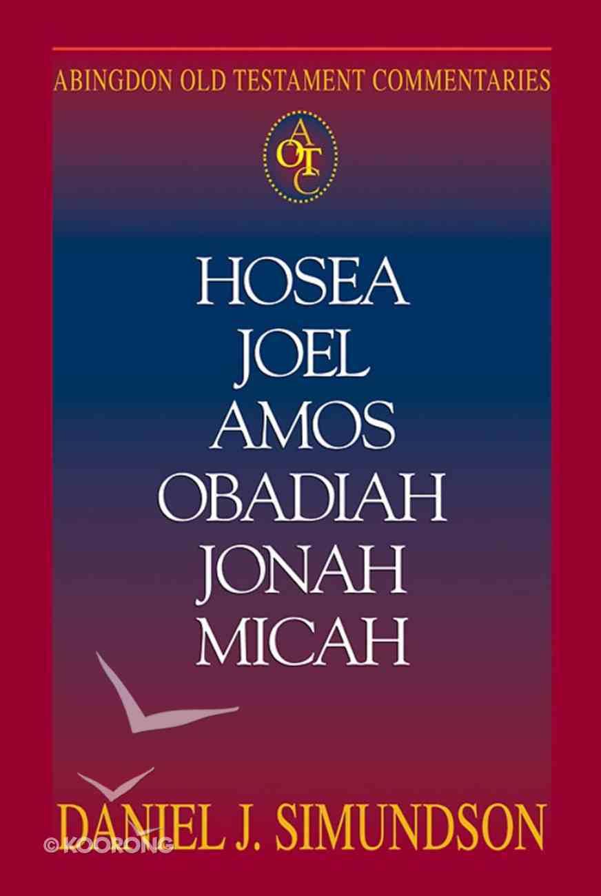 Hosea, Joel, Amos, Obadiah, Jonah, Micah (Abingdon Old Testament Commentaries Series) eBook