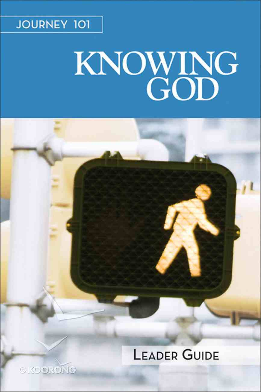 Knowing God : Steps to the Life God Intends (Leader Guide) (Journey 101 Series) eBook