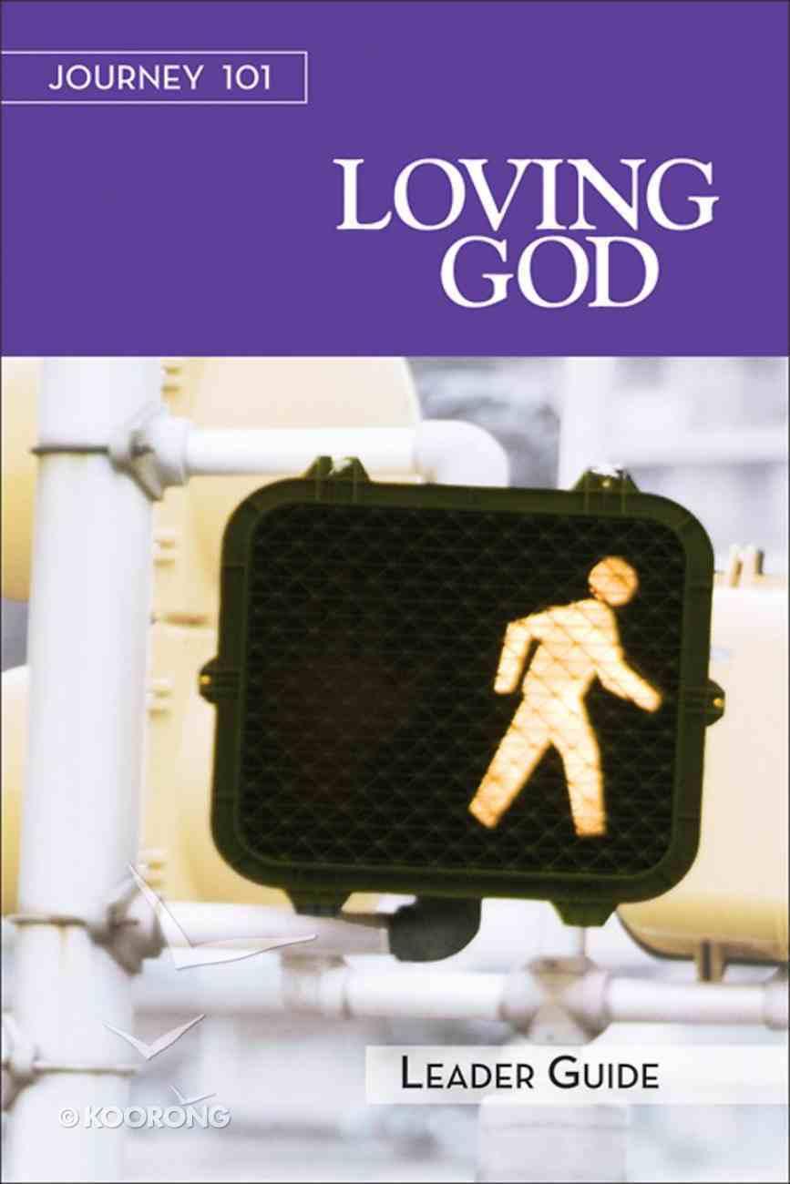 Loving God : Steps to the Life God Intends (Leader Guide) (Journey 101 Series) eBook
