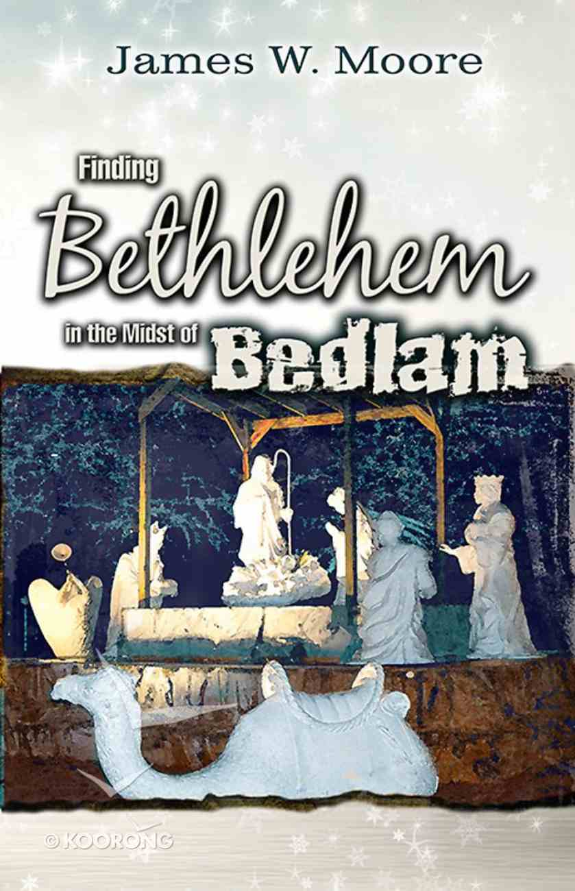Finding Bethlehem in the Midst of Bedlam - Adult Study eBook
