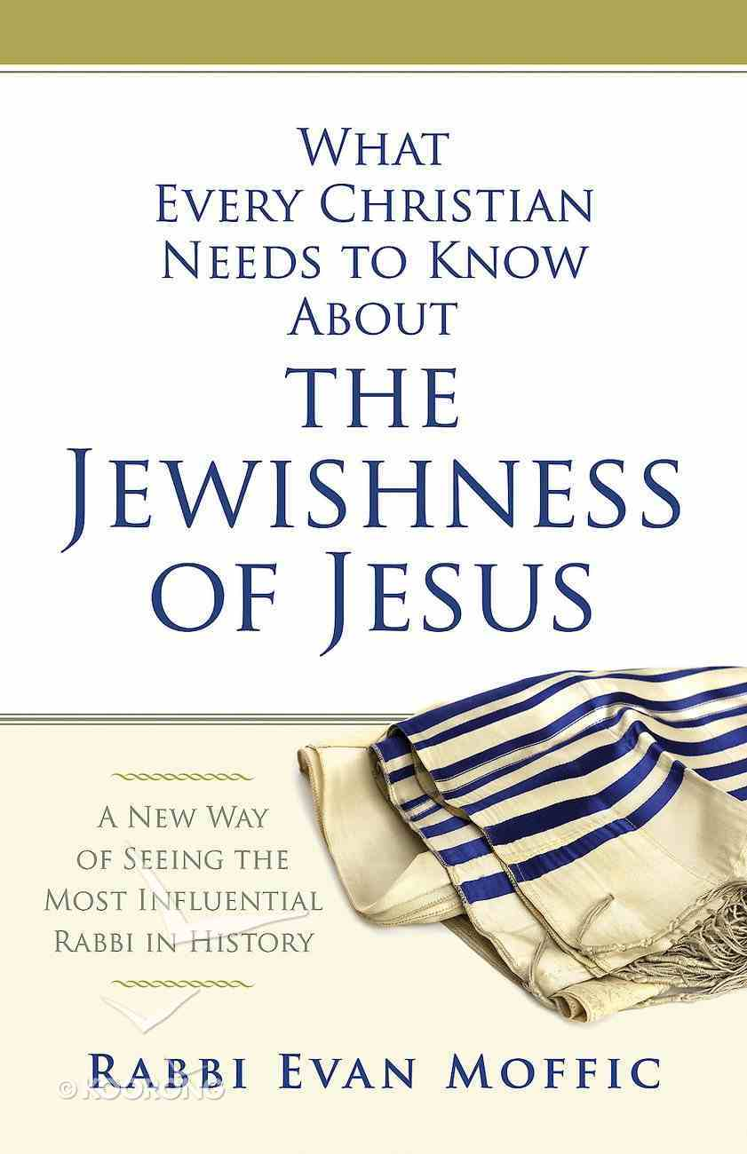 What Every Christian Needs to Know About the Jewishness of Jesus eBook