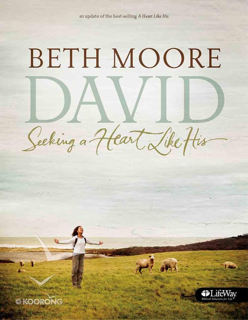 David : Seeking a Heart Like His (Member Book) (Beth Moore Bible Study Series) eBook