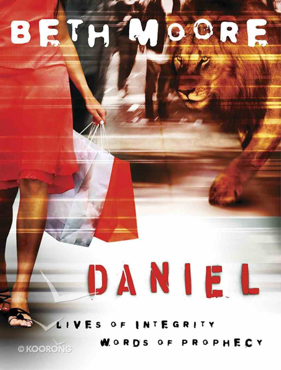 Daniel : Lives of Integrity Words of Prophecy (Member Book) (Beth Moore Bible Study Series) eBook