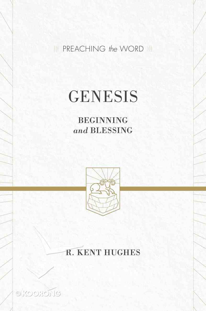 Genesis - Beginning & Blessing (Preaching The Word Series) eBook