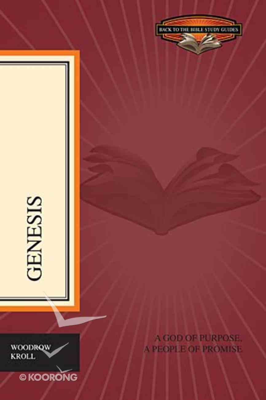 Genesis - a God of Purpose, a People of Promise (Back To The Bible Study Guides Series) eBook