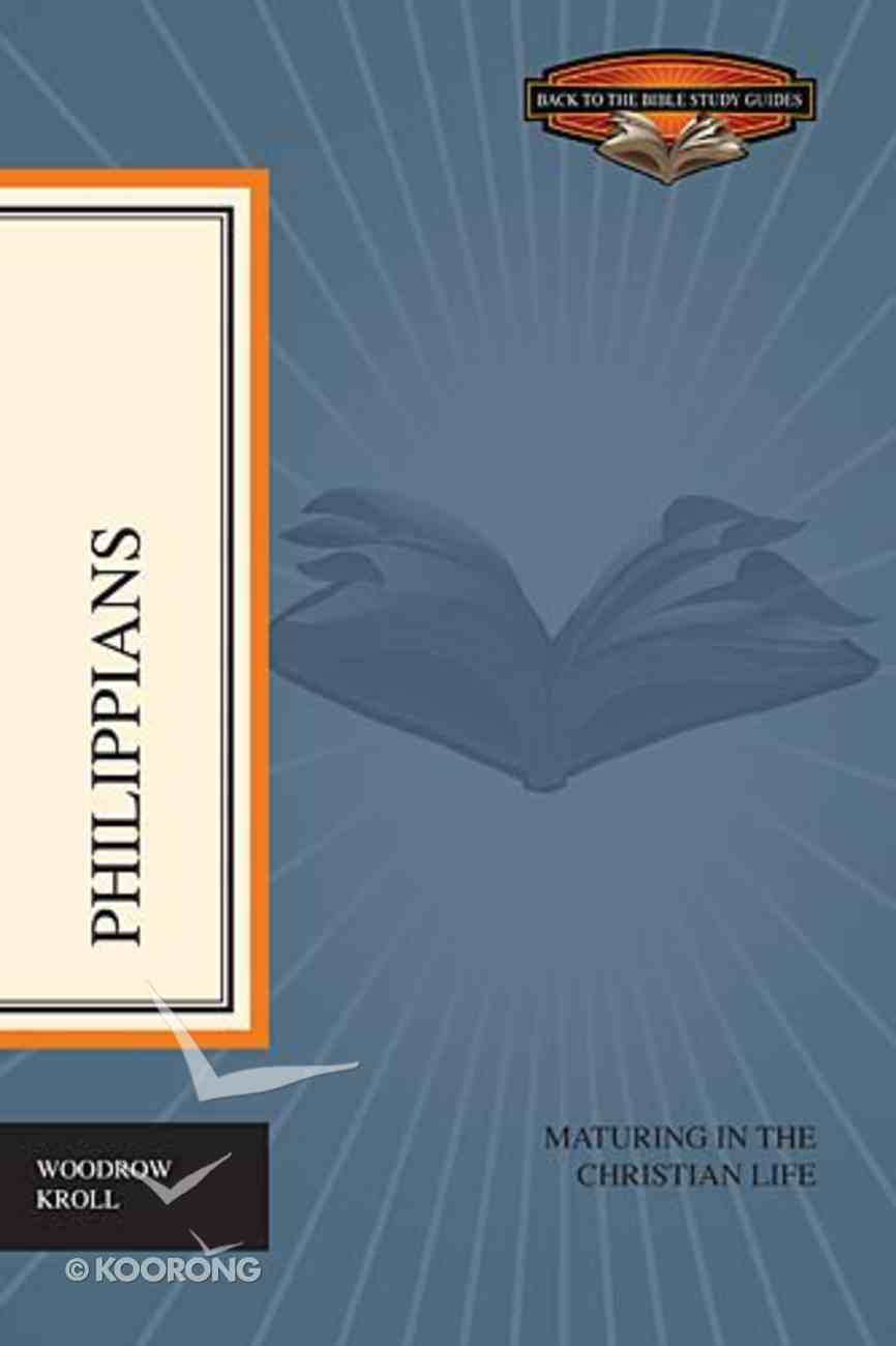 Philippians - Maturing in the Christian Life (Back To The Bible Study Guides Series) eBook