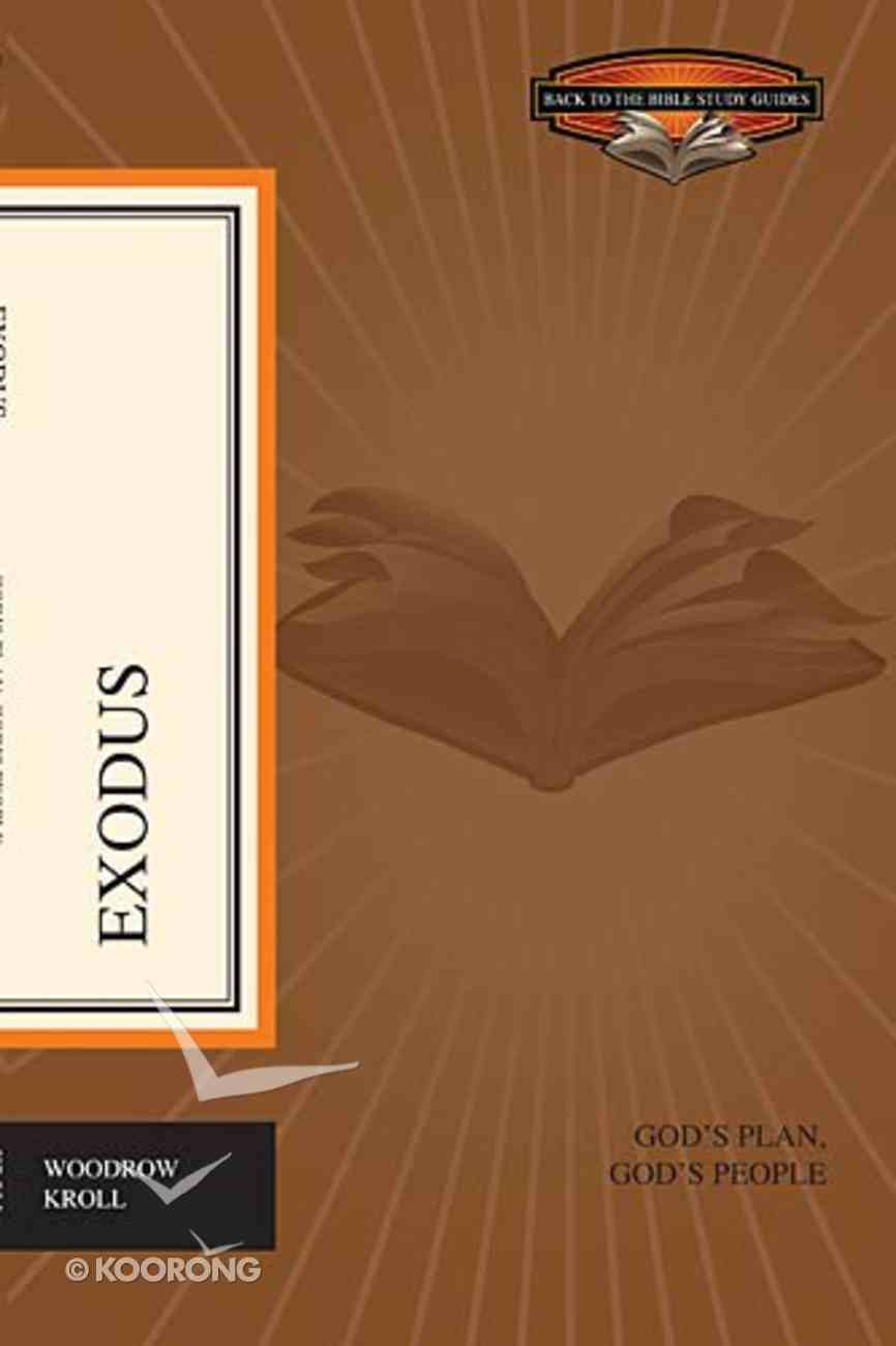 Exodus - God's Plan, God's People (Back To The Bible Study Guides Series) eBook