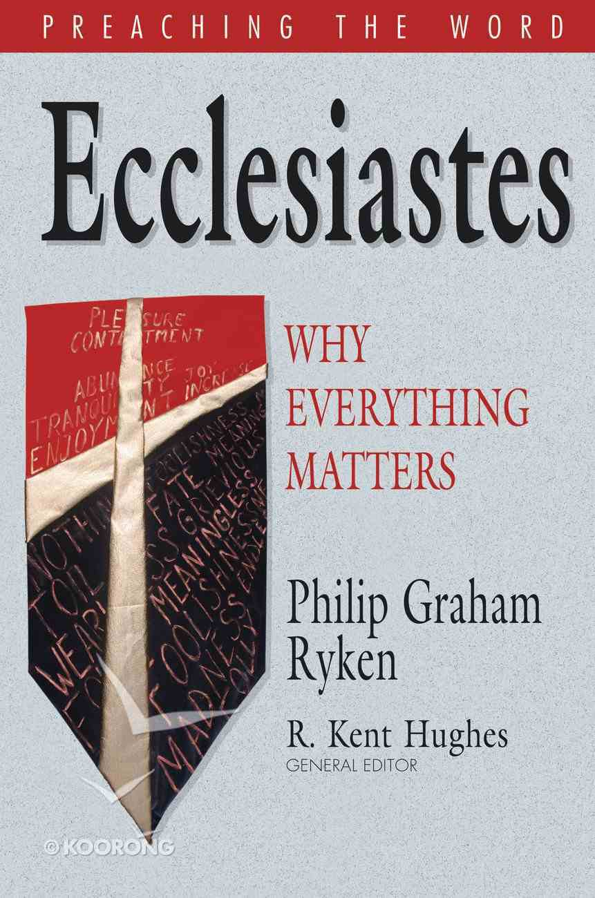 Ecclesiastes - Why Everything Matters (Preaching The Word Series) eBook