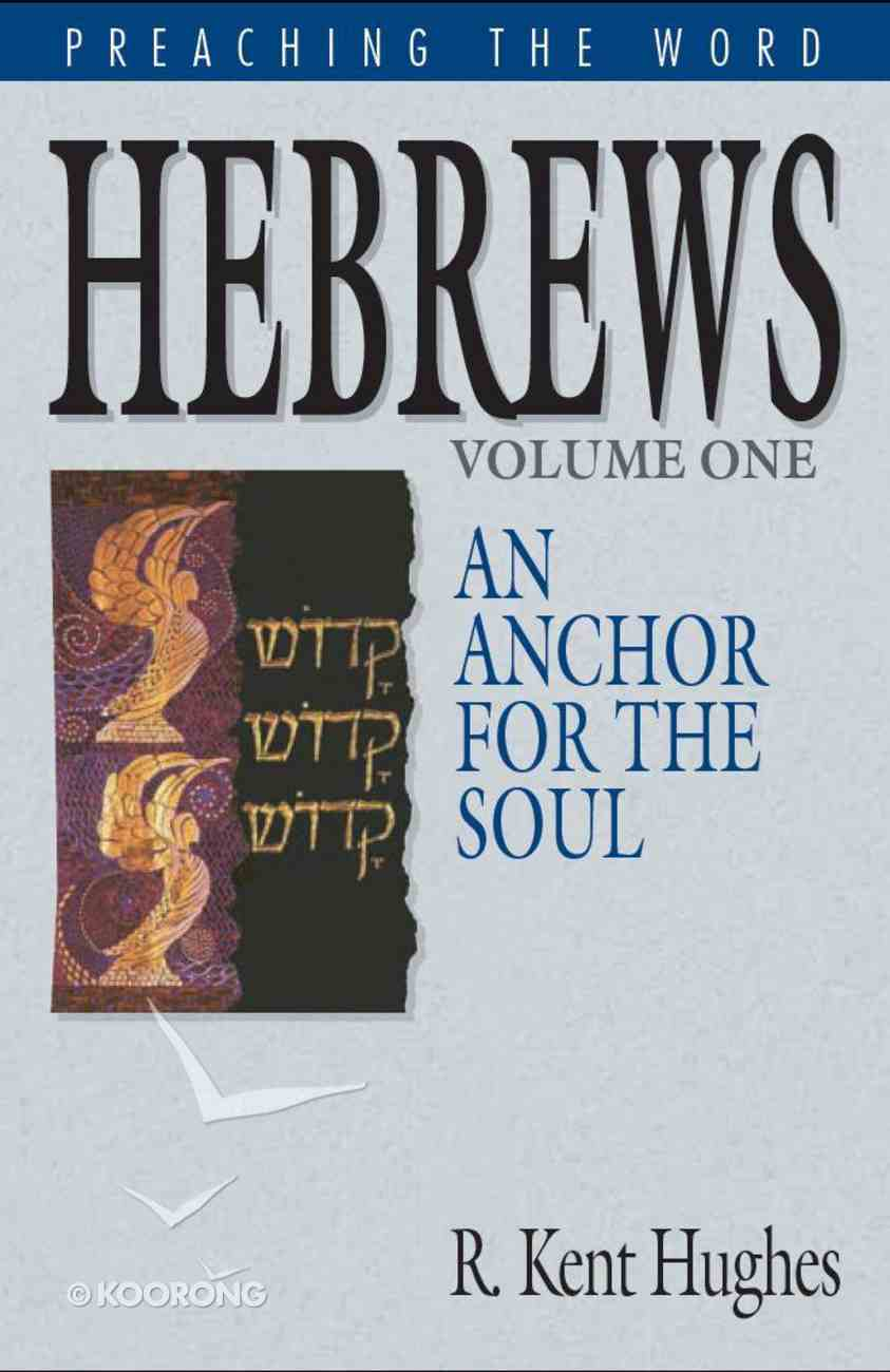 Hebrews - An Anchor For the Soul (Volume 1) (Preaching The Word Series) eBook