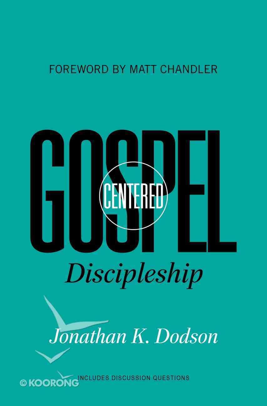 Gospel Centered Discipleship (Gospel Centred Series) eBook