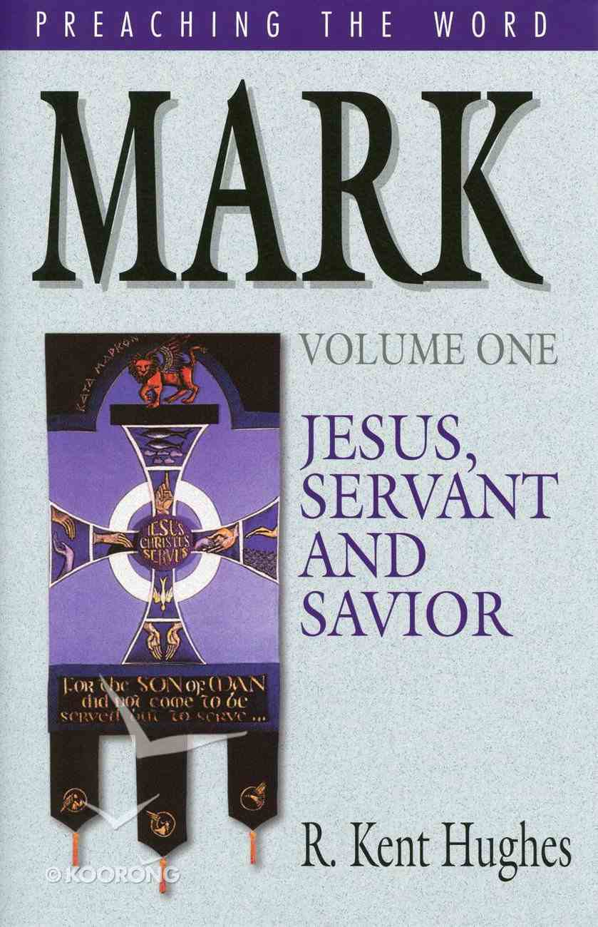 Mark - Jesus, Servant and Savior (Volume 1) (Preaching The Word Series) eBook