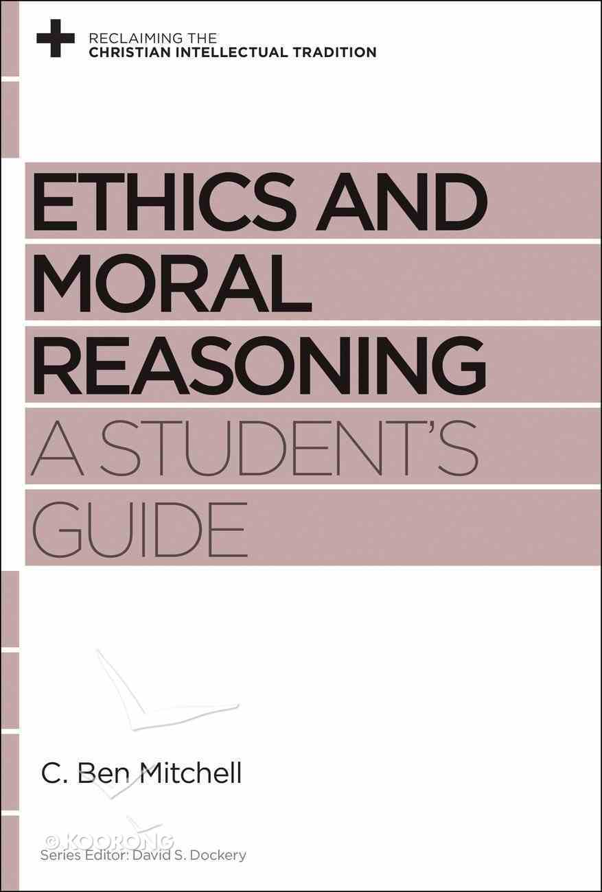 Ethics and Moral Reasoning (Reclaiming The Christian Intellectual Tradition Series) eBook
