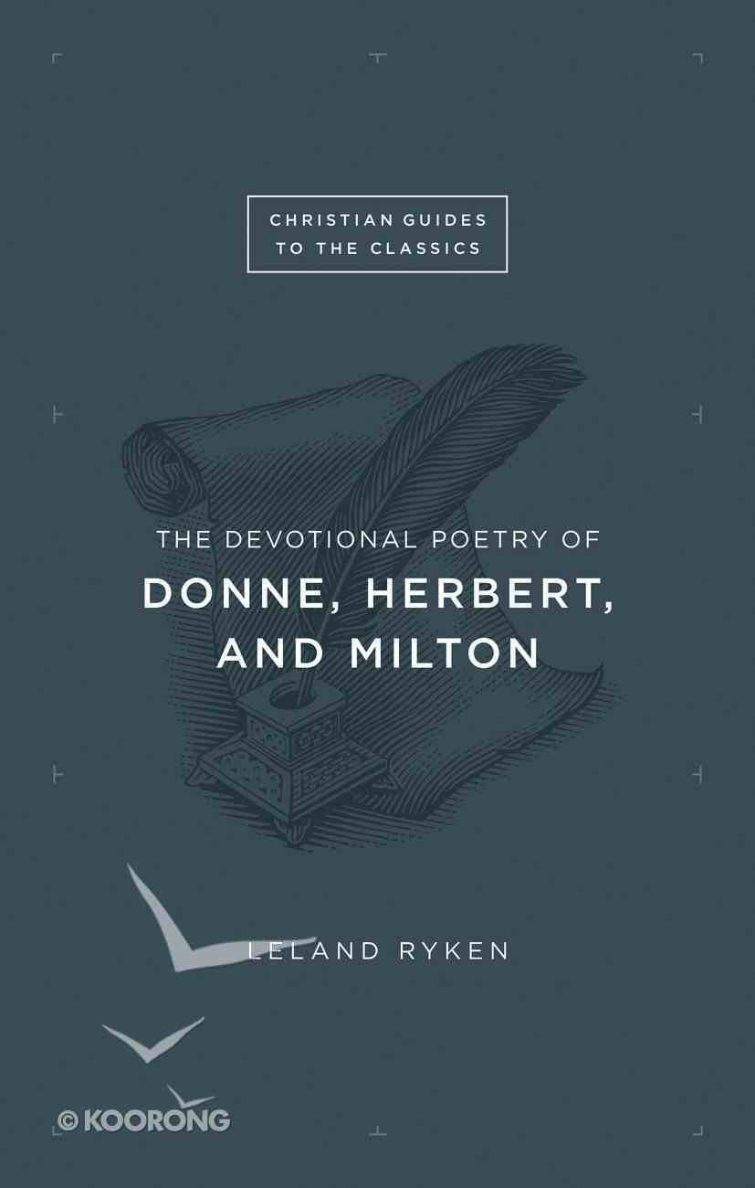The Devotional Poetry of Donne, Herbert, and Milton (Christian Guides To The Classics Series) eBook