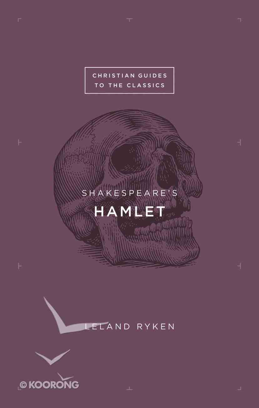 Shakespeare's ≪I≫Hamlet≪/I≫ (Christian Guides To The Classics Series) eBook
