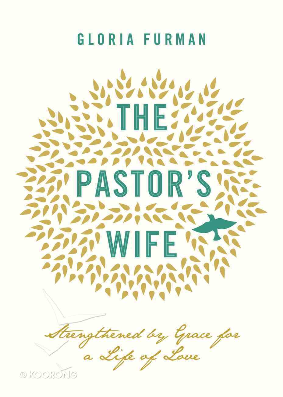 The Pastor's Wife: Strengthened By Grace For a Life of Love eBook