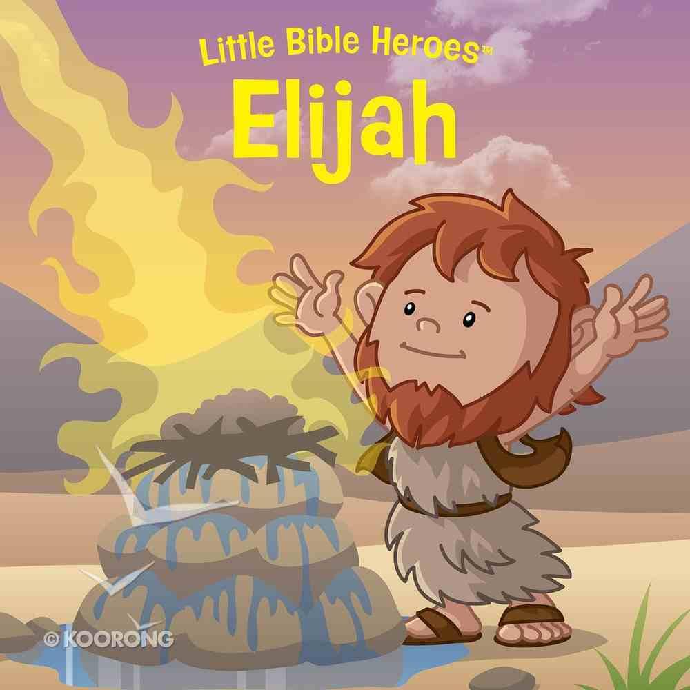 Elijah (Little Bible Heroes Series) eBook